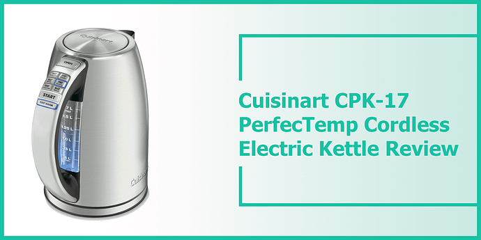 Cuisinart CPK-17 PerfecTemp Cordless Electric Kettle Review
