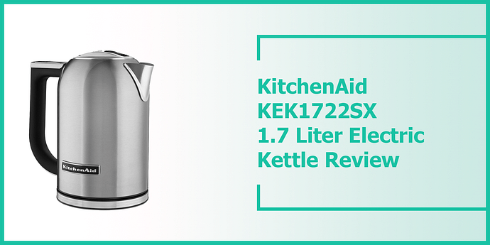 KitchenAid KEK1722SX 1.7 Liter Electric Kettle review